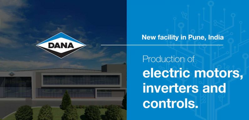 Dana To Open e-Drive Plant In India